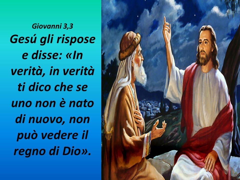 Giovanni 3,3 Gesú gli rispose e disse: «In verità, in verità ti dico che se uno non è nato di nuovo, non può vedere il regno di Dio».