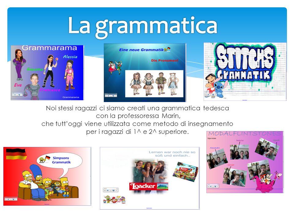 La grammatica Noi stessi ragazzi ci siamo creati una grammatica tedesca. con la professoressa Marin,