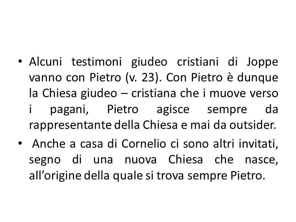 Alcuni testimoni giudeo cristiani di Joppe vanno con Pietro (v. 23)