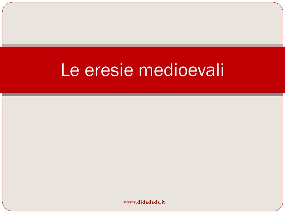 Le eresie medioevali www.didadada.it