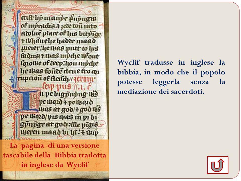Wyclif tradusse in inglese la bibbia, in modo che il popolo potesse leggerla senza la mediazione dei sacerdoti.