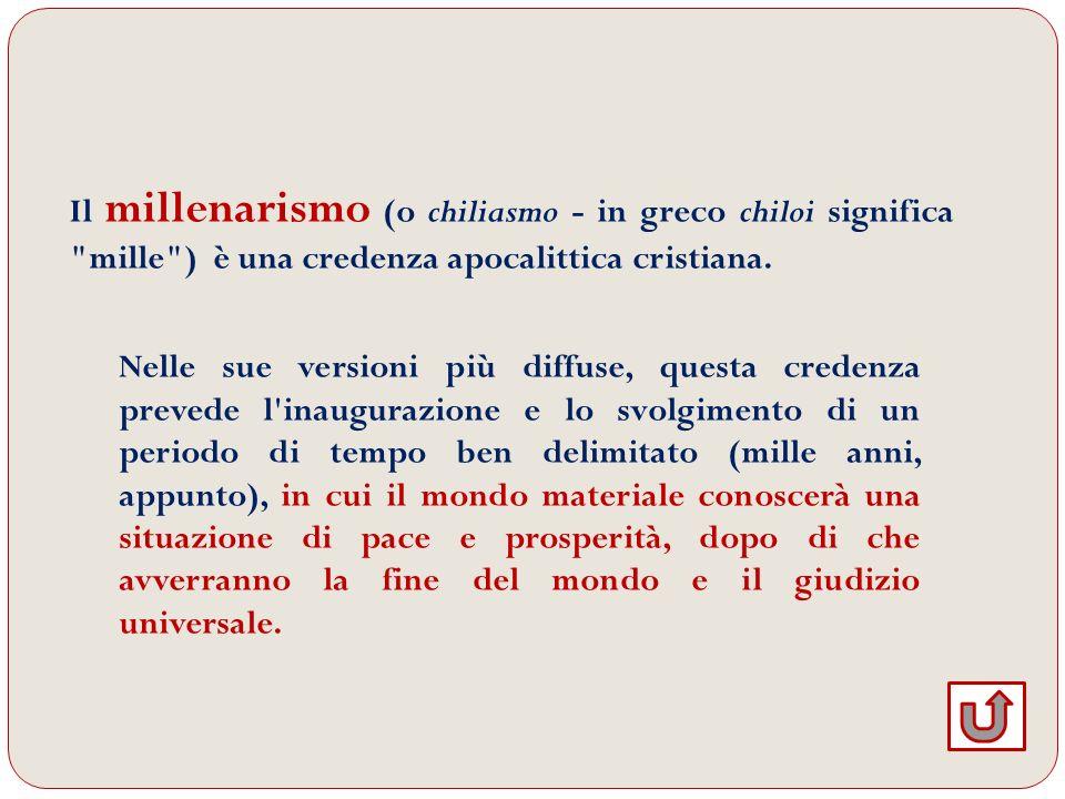 Il millenarismo (o chiliasmo - in greco chiloi significa mille ) è una credenza apocalittica cristiana.