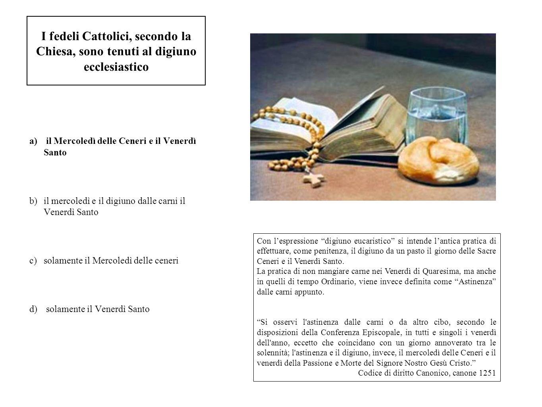 I fedeli Cattolici, secondo la Chiesa, sono tenuti al digiuno ecclesiastico
