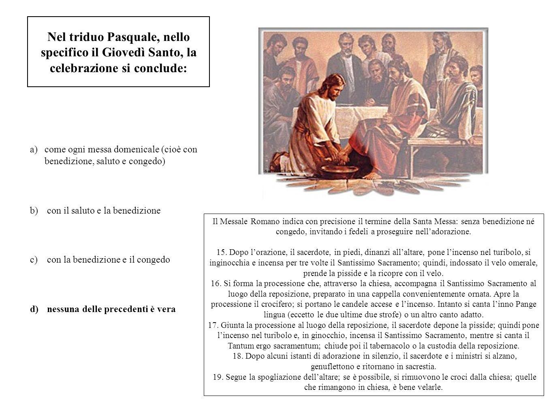 Nel triduo Pasquale, nello specifico il Giovedì Santo, la celebrazione si conclude: