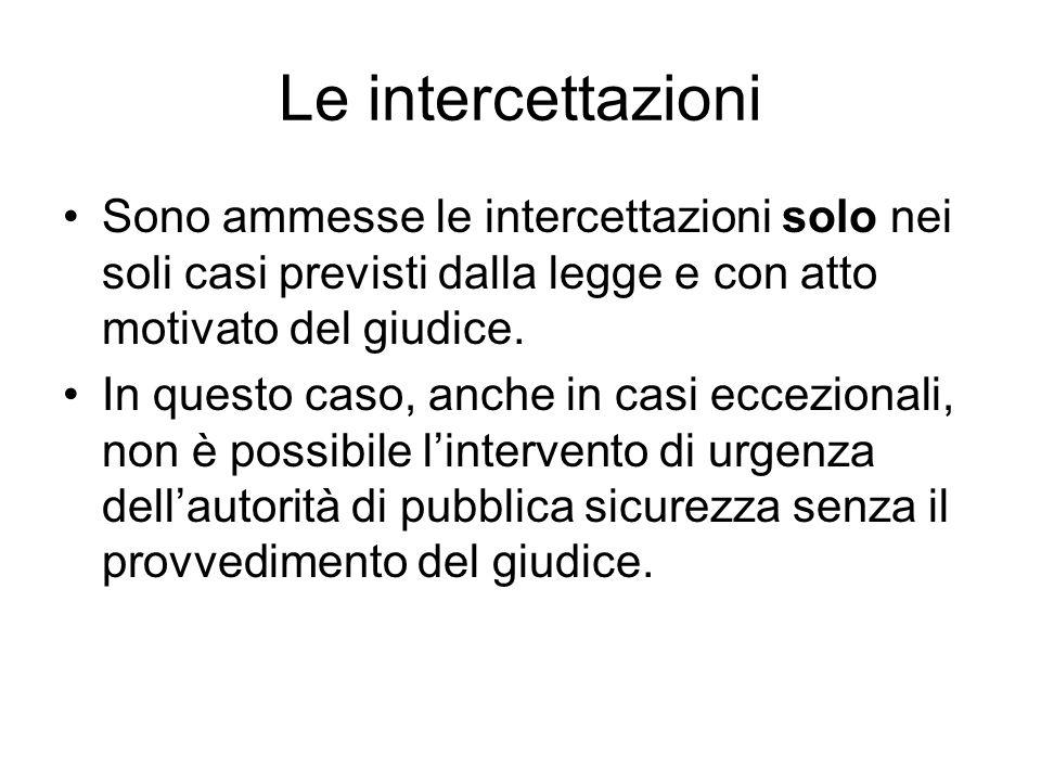 Le intercettazioni Sono ammesse le intercettazioni solo nei soli casi previsti dalla legge e con atto motivato del giudice.