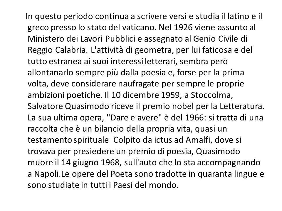 In questo periodo continua a scrivere versi e studia il latino e il greco presso lo stato del vaticano. Nel 1926 viene assunto al Ministero dei Lavori Pubblici e assegnato al Genio Civile di Reggio Calabria.