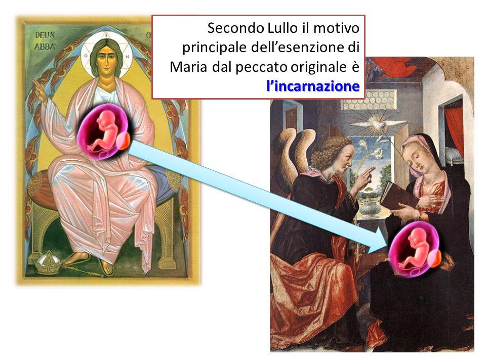 Secondo Lullo il motivo principale dell'esenzione di Maria dal peccato originale è l'incarnazione