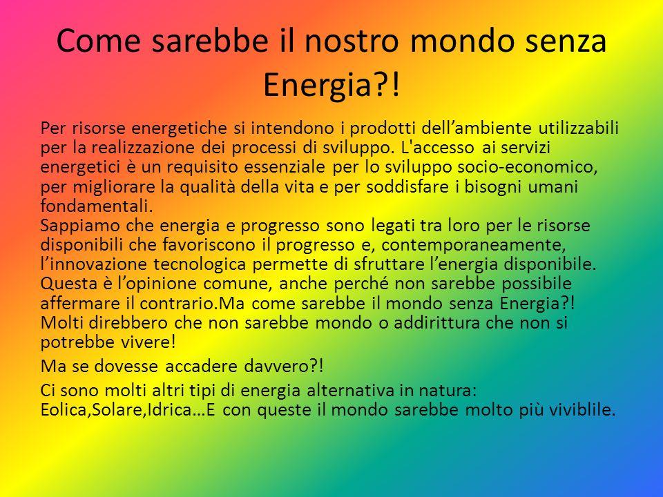 Come sarebbe il nostro mondo senza Energia !