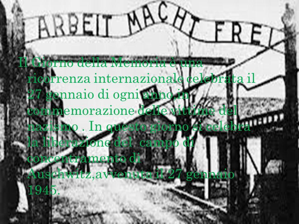 Il Giorno della Memoria è una ricorrenza internazionale celebrata il 27 gennaio di ogni anno,in commemorazione delle vittime del nazismo .