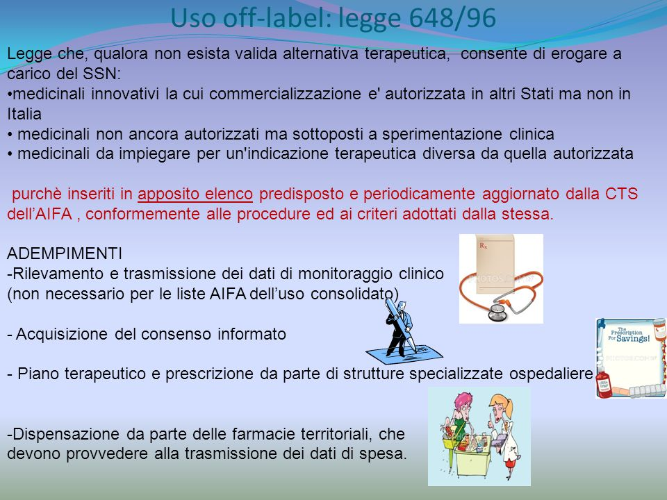 Uso off-label: legge 648/96 Legge che, qualora non esista valida alternativa terapeutica, consente di erogare a carico del SSN: