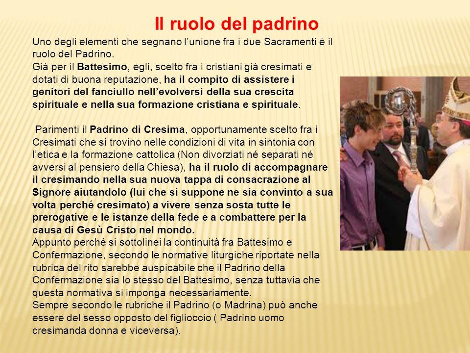 Il ruolo del padrino Uno degli elementi che segnano l'unione fra i due Sacramenti è il ruolo del Padrino.