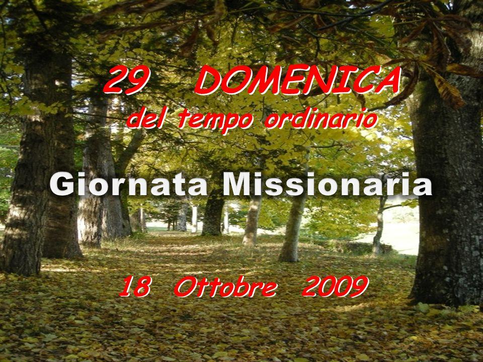 29 DOMENICA del tempo ordinario Giornata Missionaria 18 Ottobre 2009