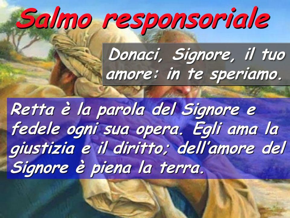 Salmo responsoriale Donaci, Signore, il tuo amore: in te speriamo.