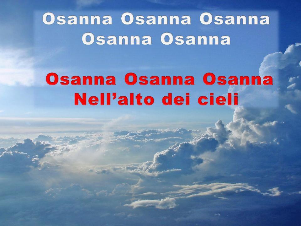 Osanna Osanna Osanna Osanna Osanna Nell'alto dei cieli