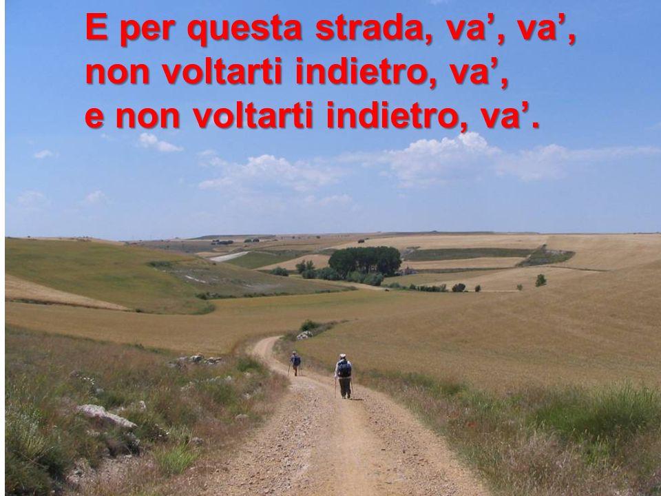 E per questa strada, va', va',