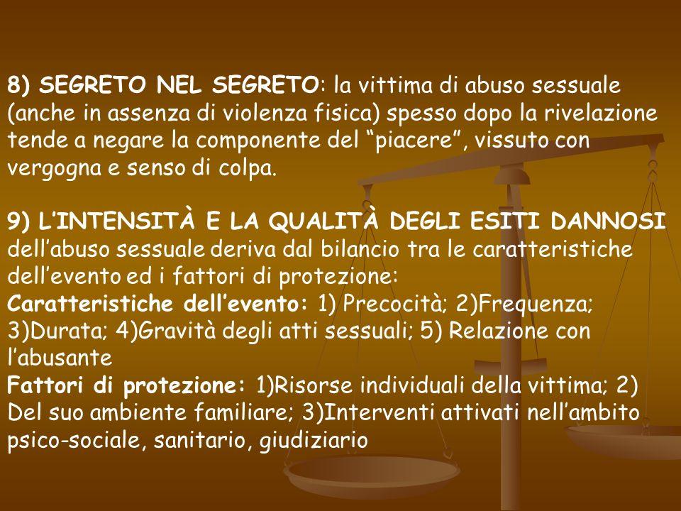 8) SEGRETO NEL SEGRETO: la vittima di abuso sessuale (anche in assenza di violenza fisica) spesso dopo la rivelazione tende a negare la componente del piacere , vissuto con vergogna e senso di colpa.