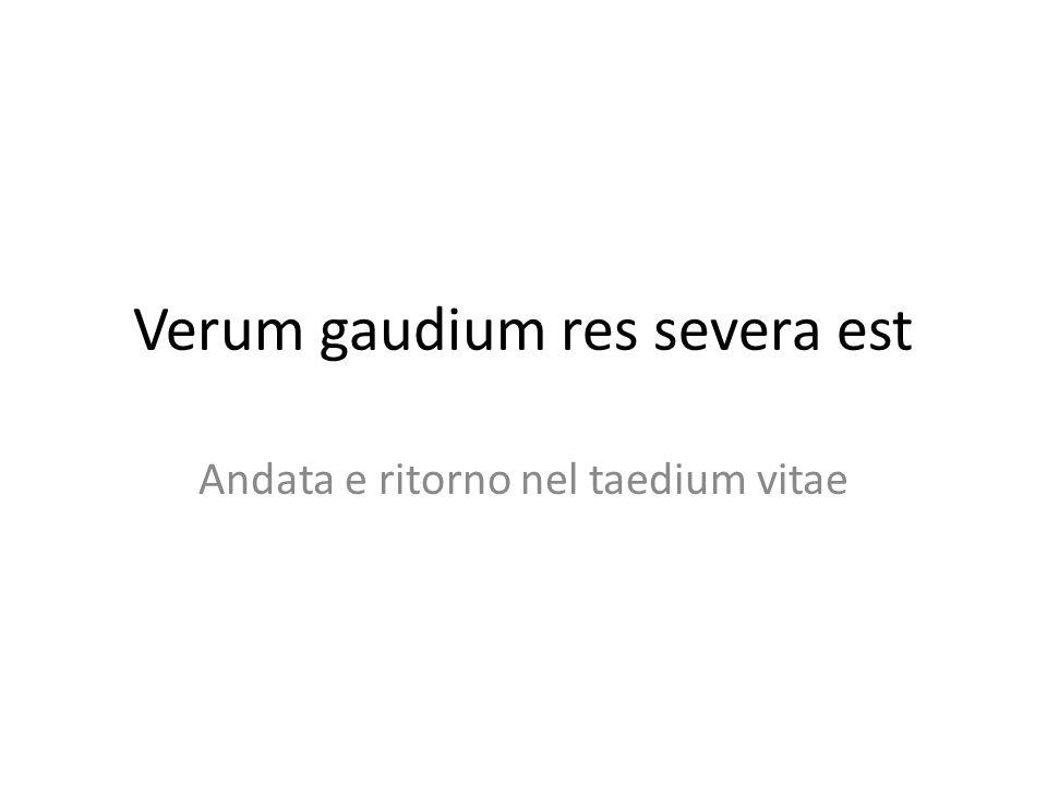 Verum gaudium res severa est