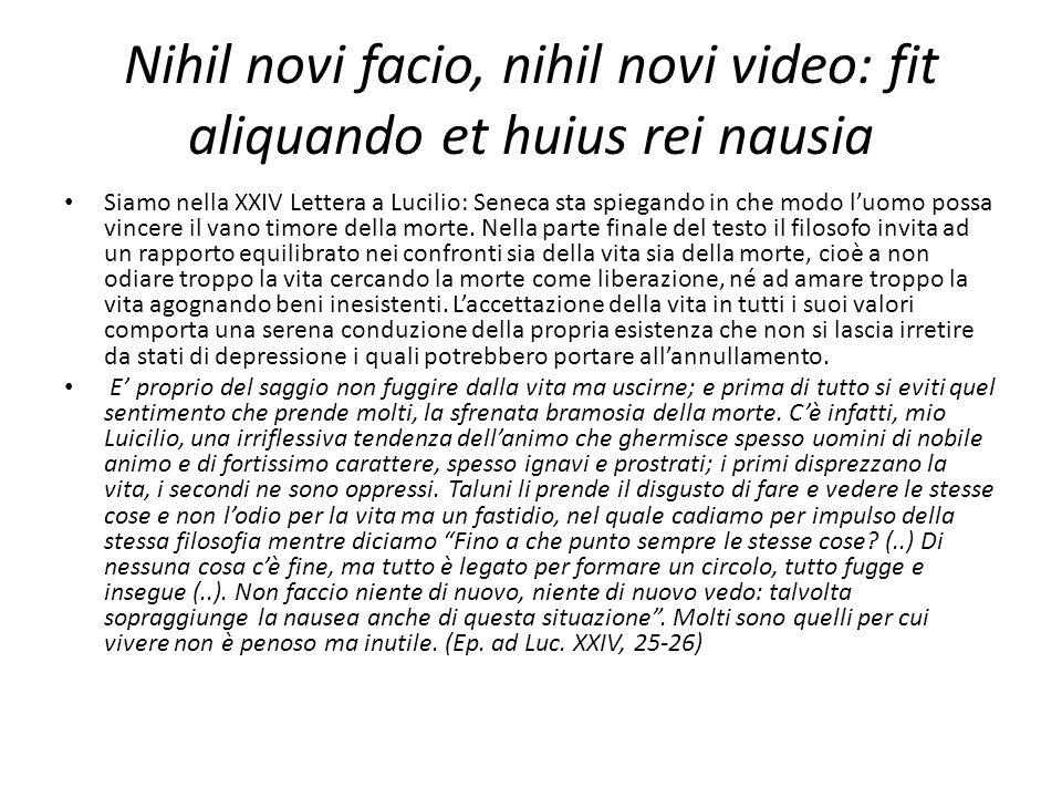 Nihil novi facio, nihil novi video: fit aliquando et huius rei nausia