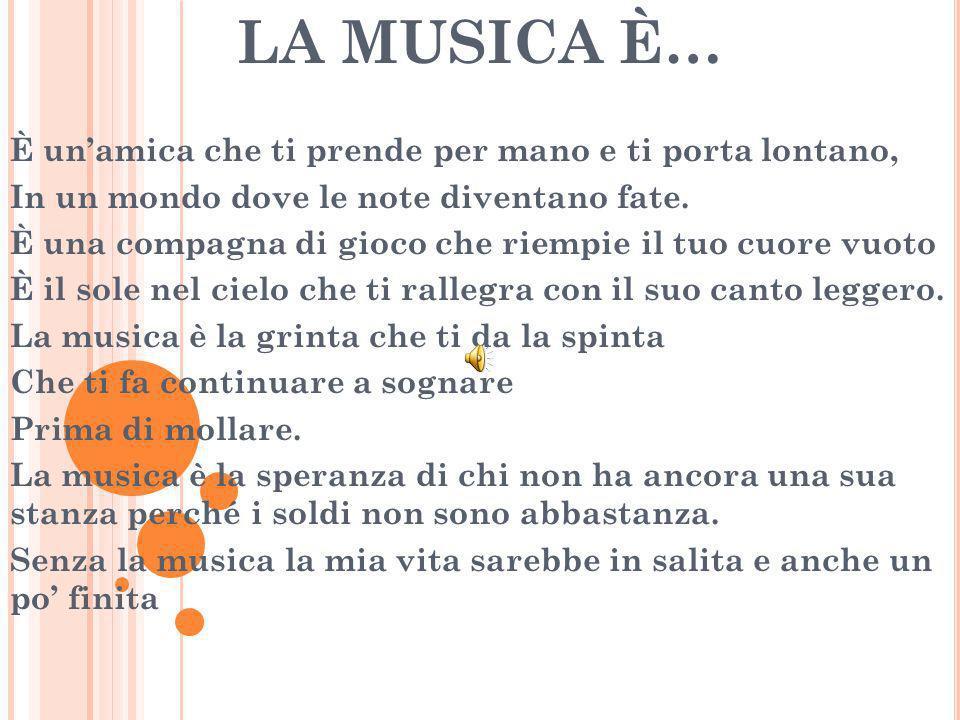 LA MUSICA È… È un'amica che ti prende per mano e ti porta lontano,