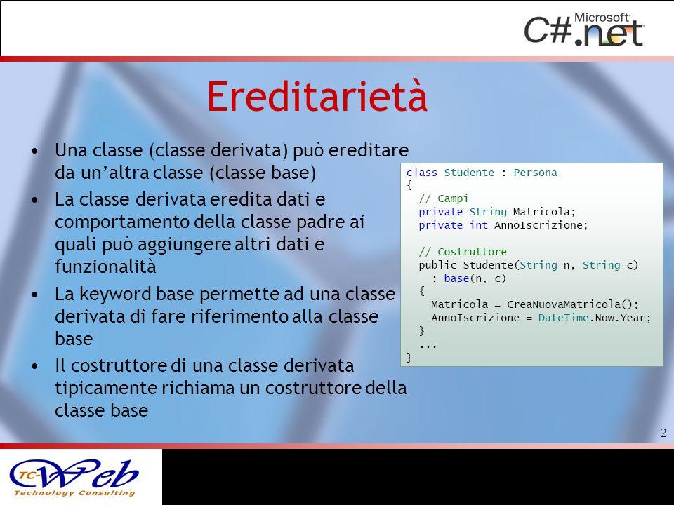 Ereditarietà Una classe (classe derivata) può ereditare da un'altra classe (classe base)