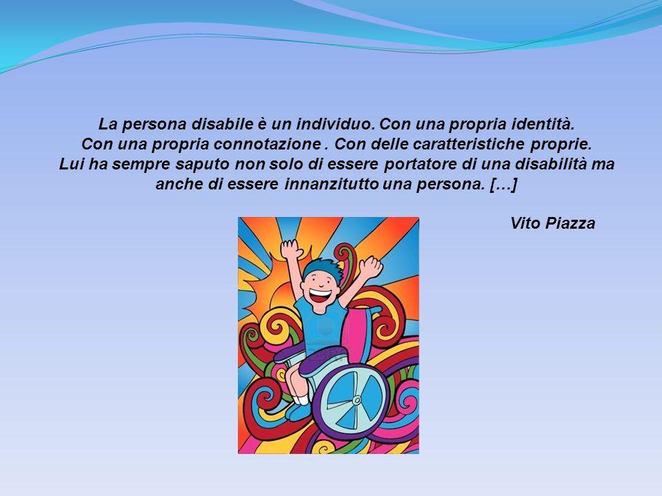La persona disabile è un individuo. Con una propria identità