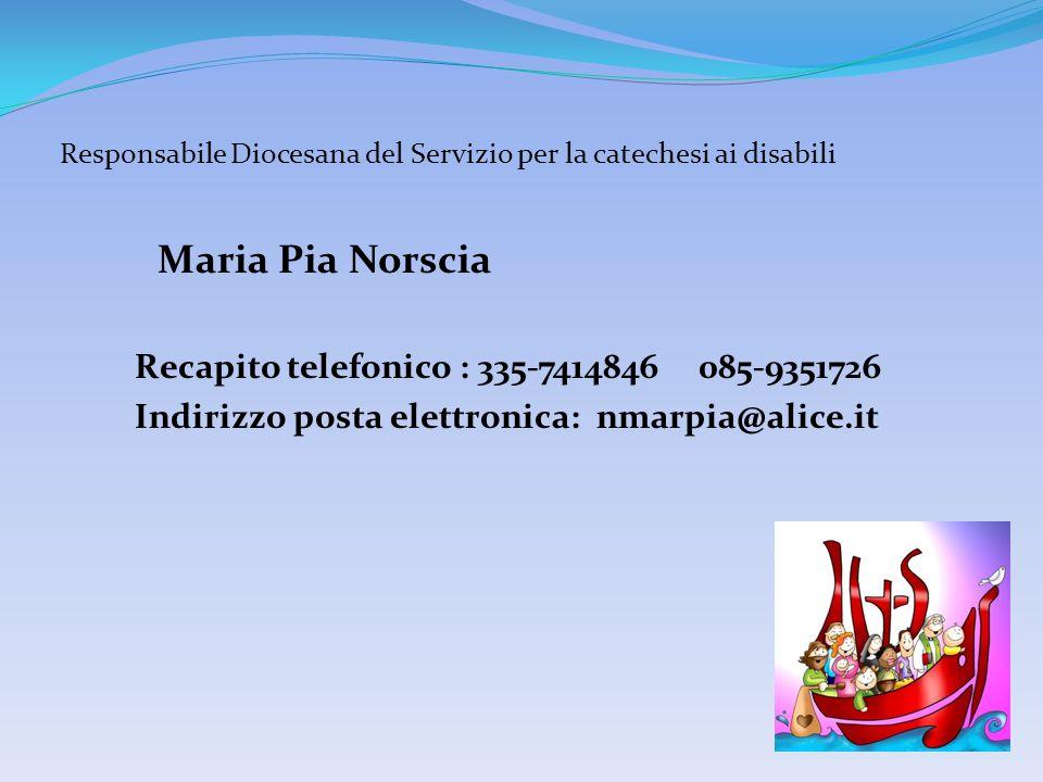 Maria Pia Norscia Recapito telefonico : 335-7414846 085-9351726