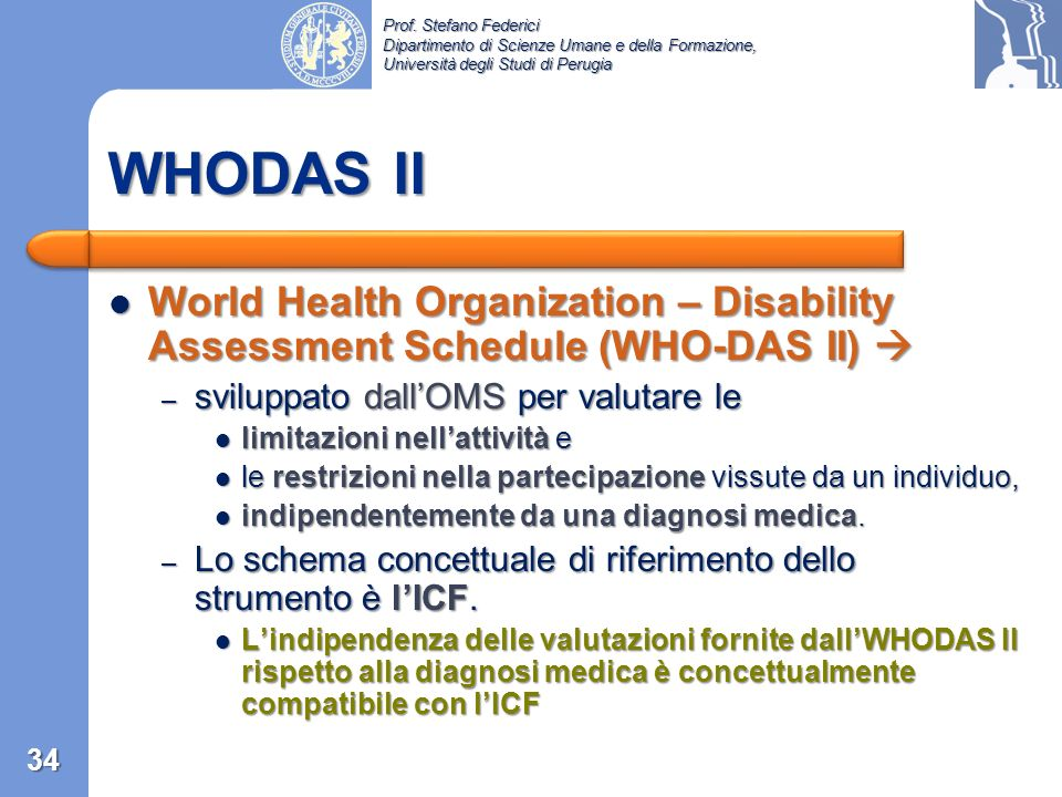 WHODAS II World Health Organization – Disability Assessment Schedule (WHO-DAS II)  sviluppato dall'OMS per valutare le.