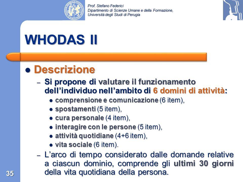 WHODAS II Descrizione. Si propone di valutare il funzionamento dell'individuo nell'ambito di 6 domini di attività: