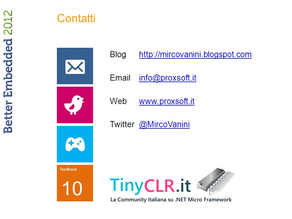 Contatti Blog http://mircovanini.blogspot.com Email info@proxsoft.it Web www.proxsoft.it Twitter @MircoVanini
