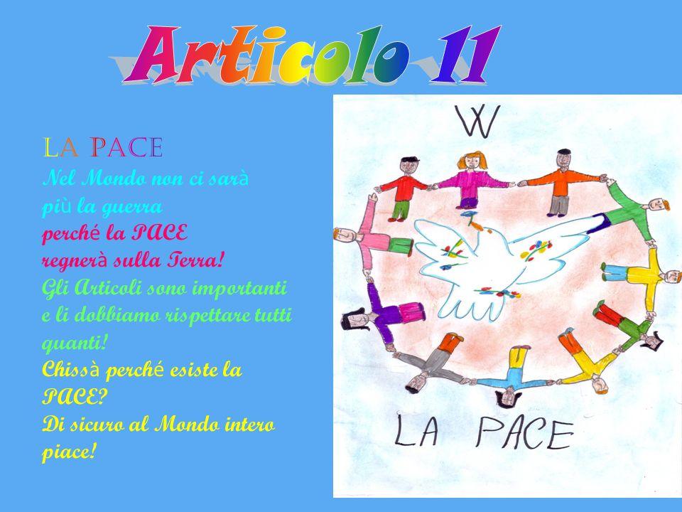 Articolo 11 LA PACE Nel Mondo non ci sarà più la guerra perché la PACE