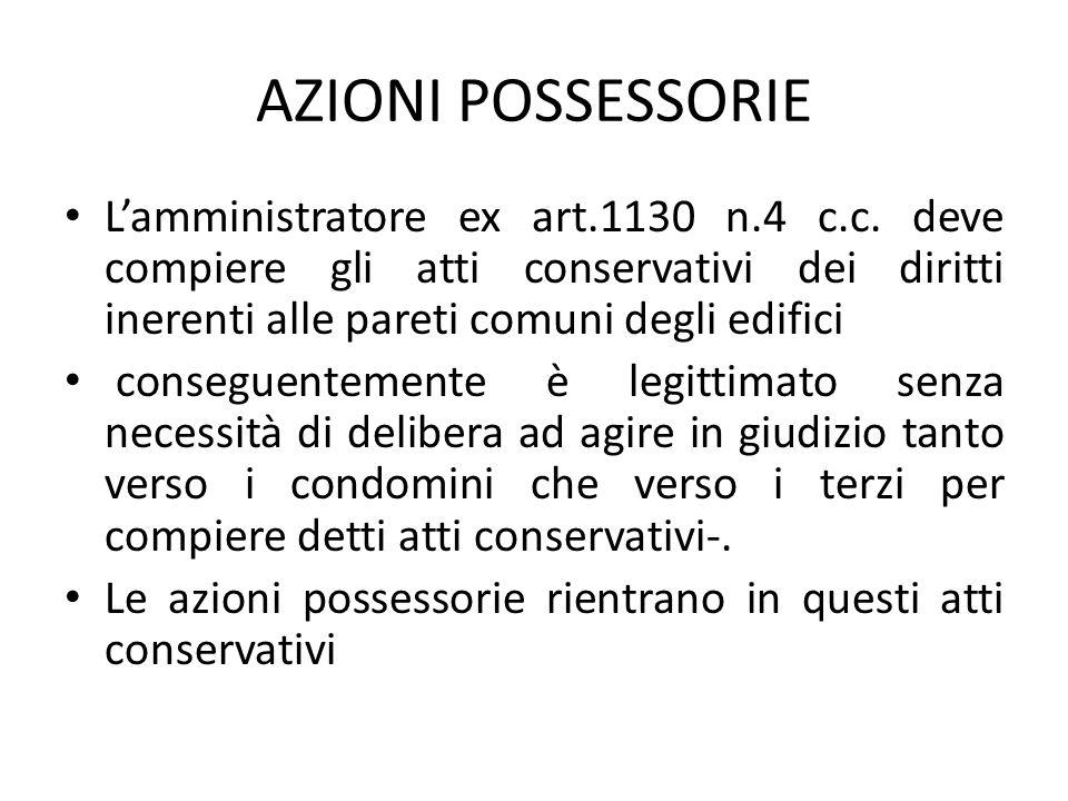 AZIONI POSSESSORIE L'amministratore ex art.1130 n.4 c.c. deve compiere gli atti conservativi dei diritti inerenti alle pareti comuni degli edifici.