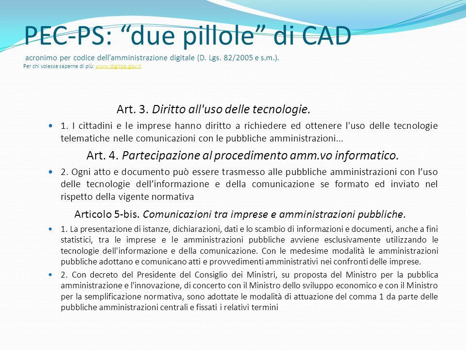 PEC-PS: due pillole di CAD acronimo per codice dell'amministrazione digitale (D. Lgs. 82/2005 e s.m.). Per chi volesse saperne di più: www.digitpa.gov.it