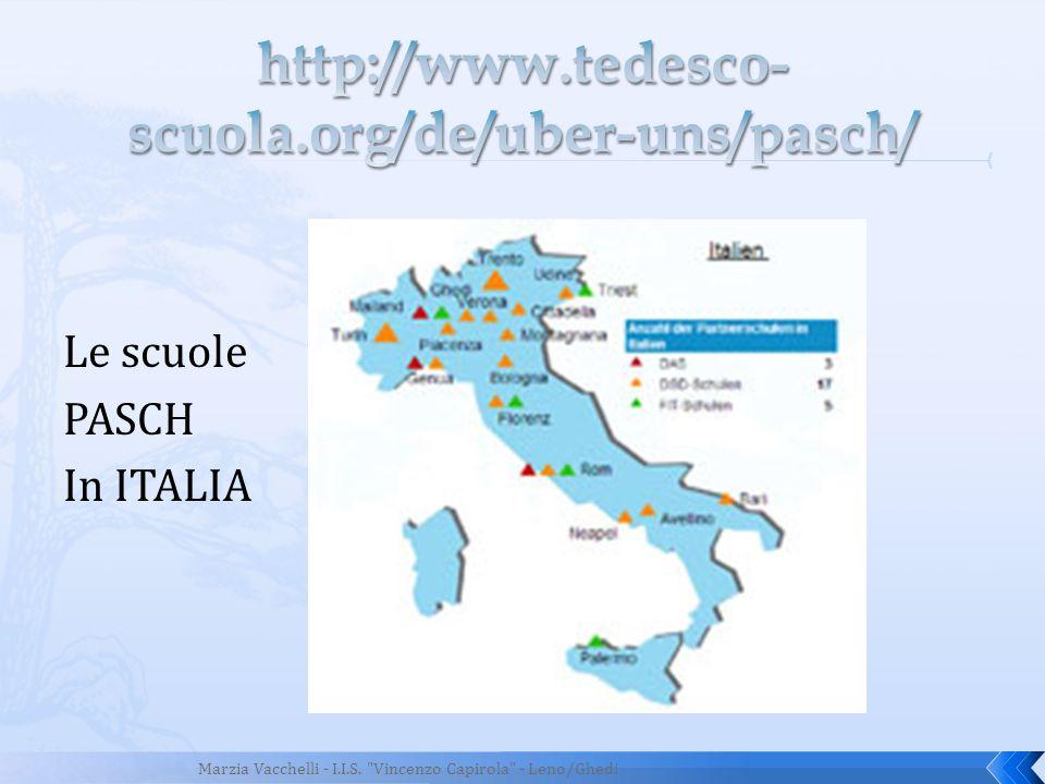 http://www.tedesco-scuola.org/de/uber-uns/pasch/ Le scuole PASCH In ITALIA Marzia Vacchelli - I.I.S.