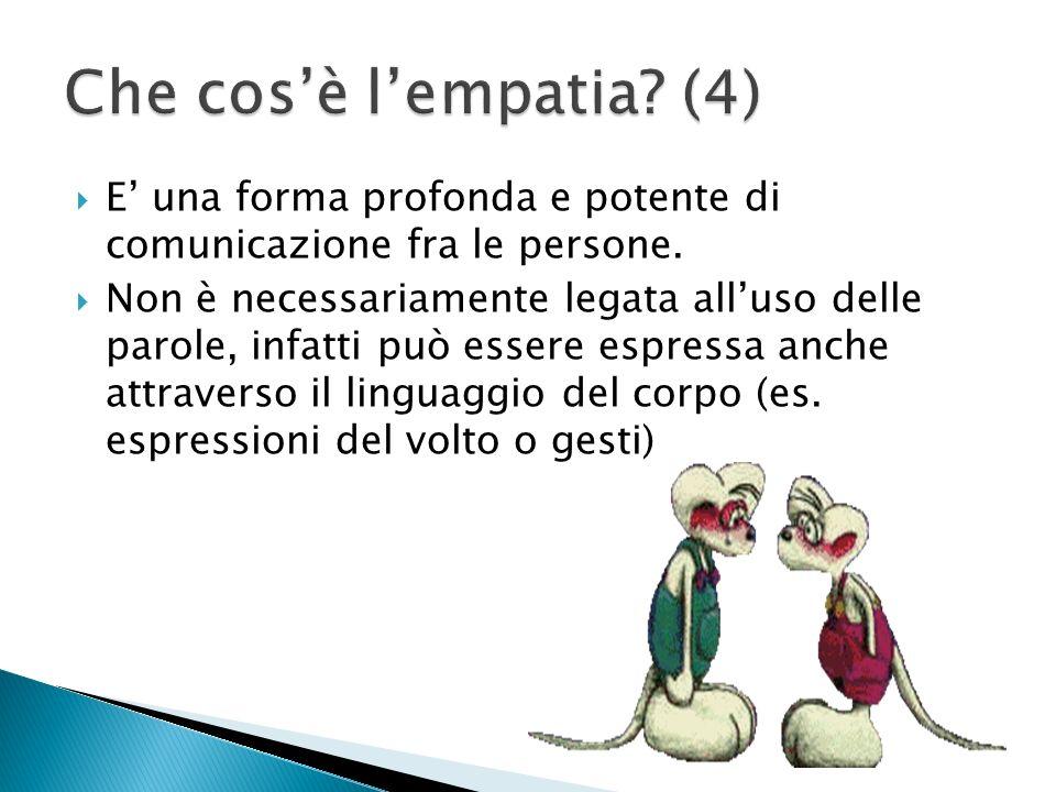 Che cos'è l'empatia (4) E' una forma profonda e potente di comunicazione fra le persone.