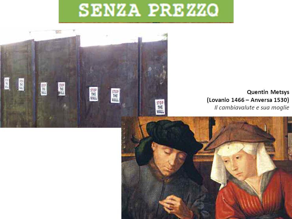 Quentin Metsys (Lovanio 1466 – Anversa 1530) Il cambiavalute e sua moglie