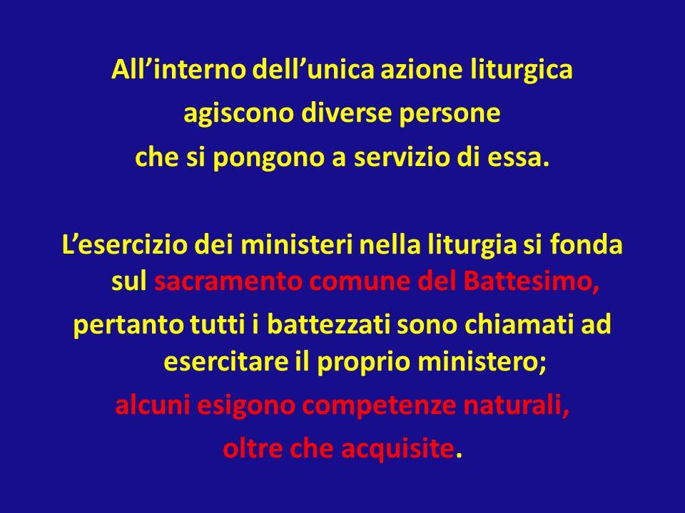 All'interno dell'unica azione liturgica agiscono diverse persone che si pongono a servizio di essa.