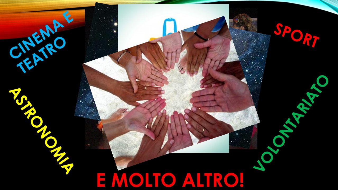 CINEMA E TEATRO SPORT VOLONTARIATO ASTRONOMIA E MOLTO ALTRO!