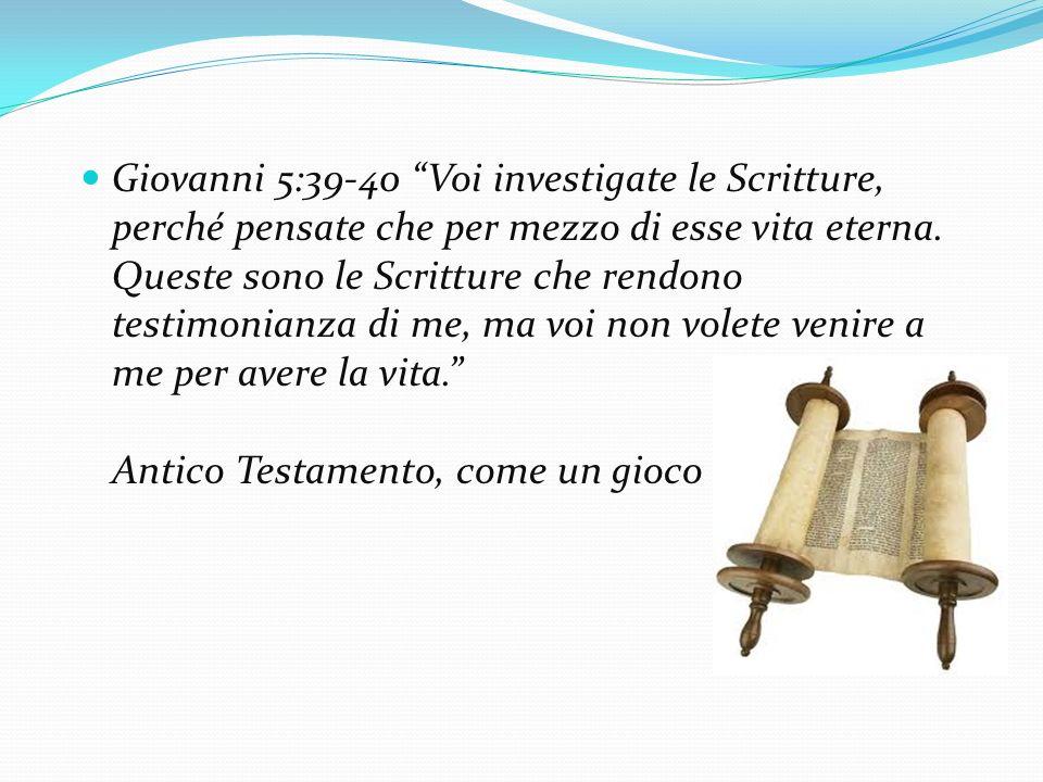 Giovanni 5:39-40 Voi investigate le Scritture, perché pensate che per mezzo di esse vita eterna.