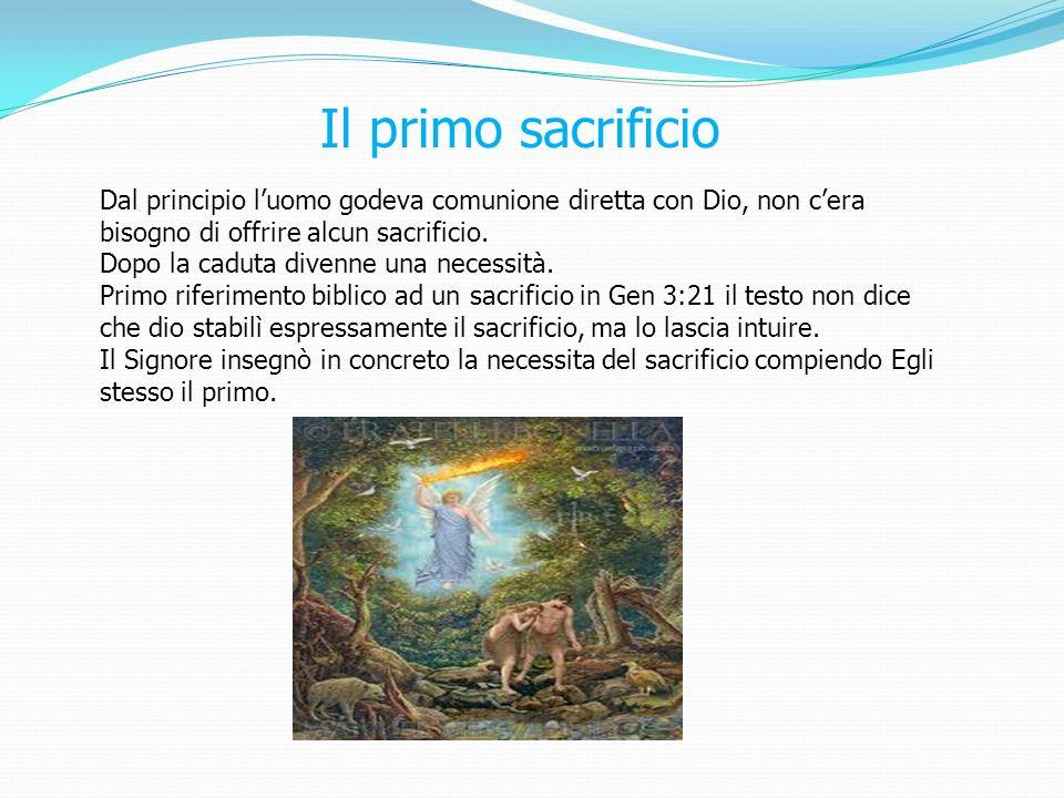 Il primo sacrificio Dal principio l'uomo godeva comunione diretta con Dio, non c'era bisogno di offrire alcun sacrificio.