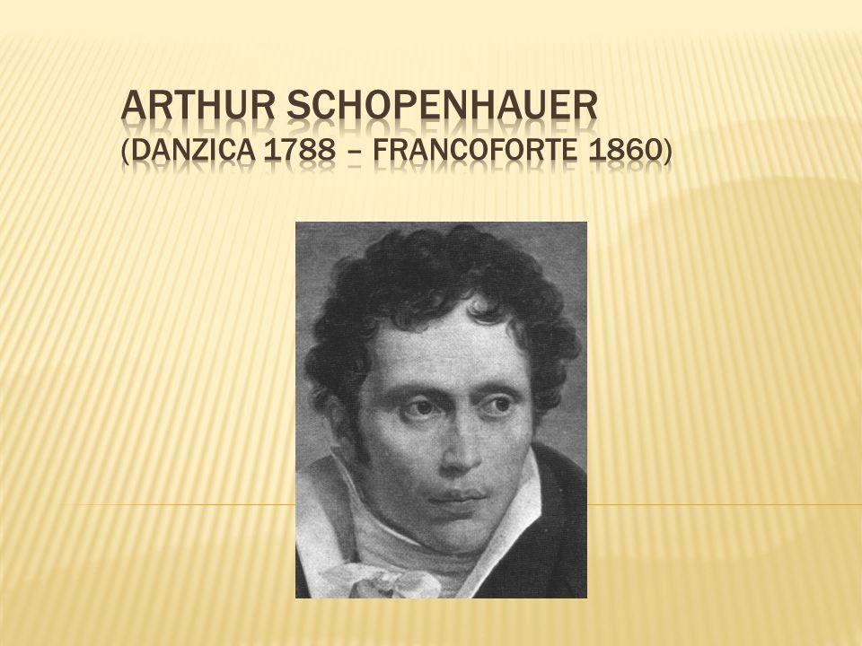 Arthur Schopenhauer (Danzica 1788 – Francoforte 1860)