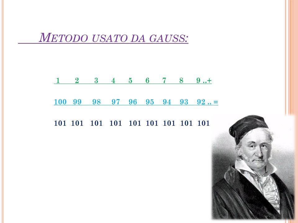 Metodo usato da gauss: 1 2 3 4 5 6 7 8 9 ..+