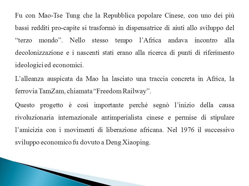 Fu con Mao-Tse Tung che la Repubblica popolare Cinese, con uno dei più bassi redditi pro-capite si trasformò in dispensatrice di aiuti allo sviluppo del terzo mondo .