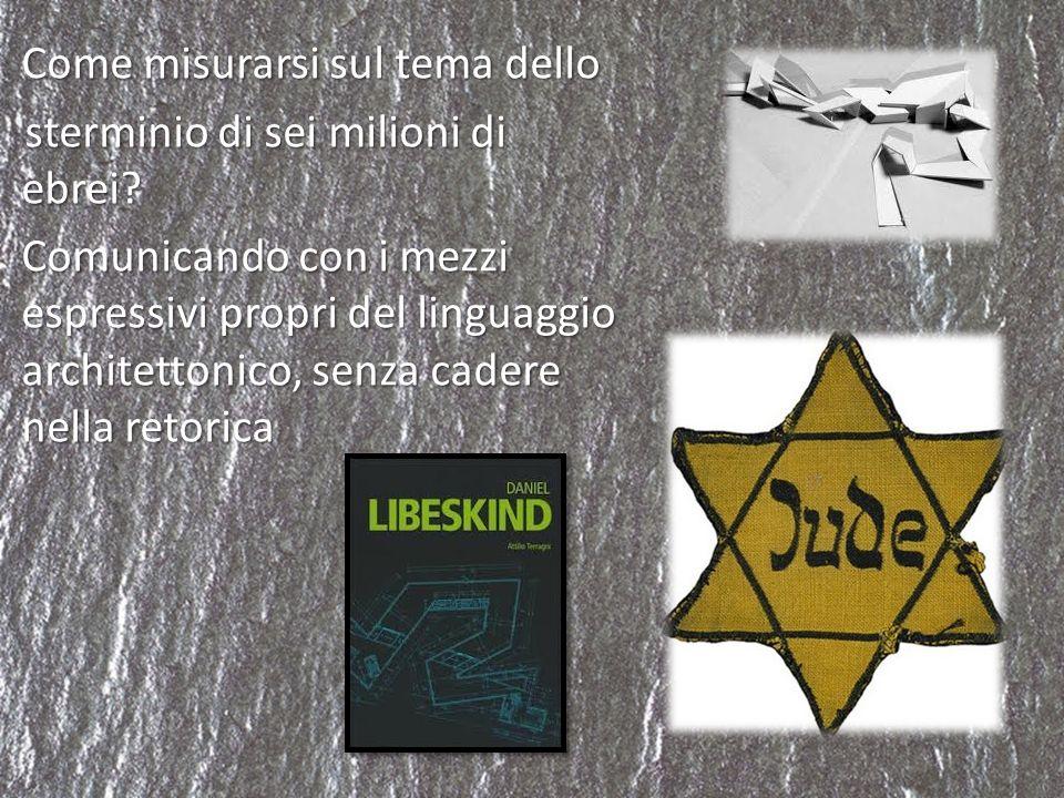 Come misurarsi sul tema dello sterminio di sei milioni di ebrei