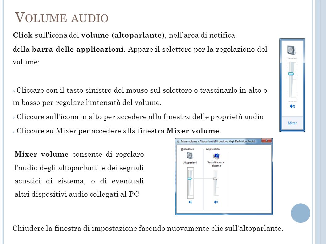 Volume audio Click sull icona del volume (altoparlante), nell'area di notifica.