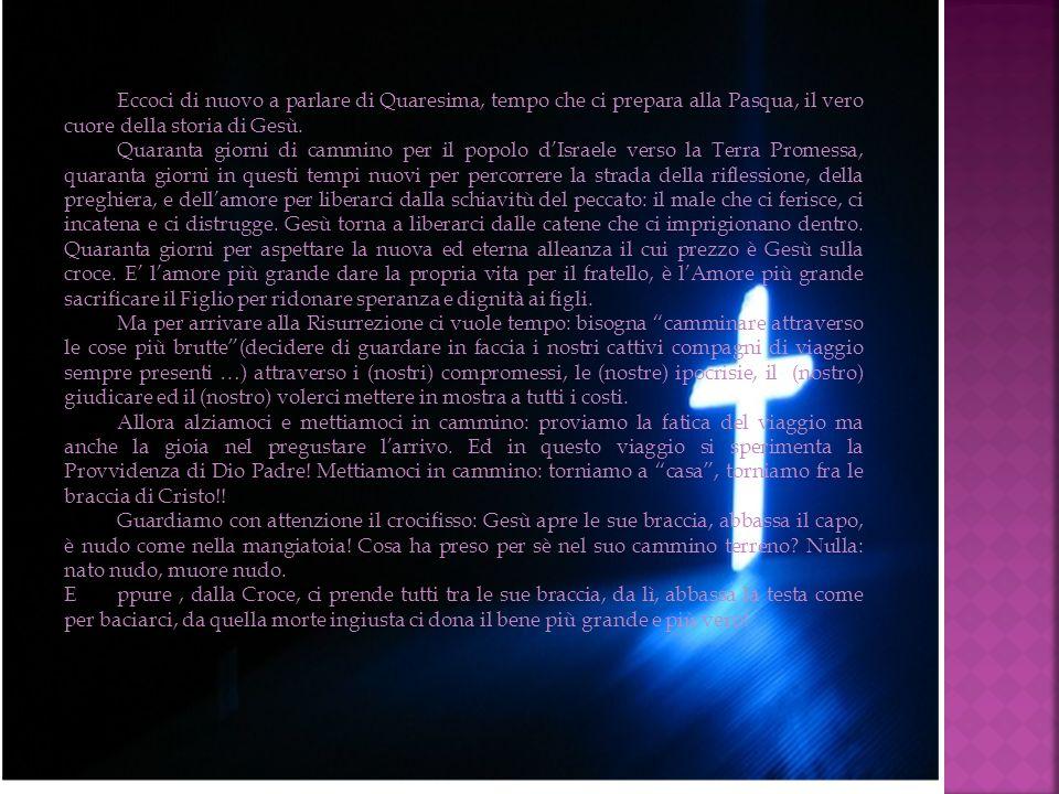 Eccoci di nuovo a parlare di Quaresima, tempo che ci prepara alla Pasqua, il vero cuore della storia di Gesù.