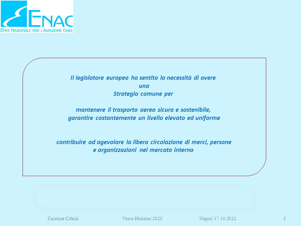 Il legislatore europeo ha sentito la necessità di avere una Strategia comune per mantenere il trasporto aereo sicuro e sostenibile, garantire costantemente un livello elevato ed uniforme contribuire ad agevolare la libera circolazione di merci, persone e organizzazioni nel mercato interno