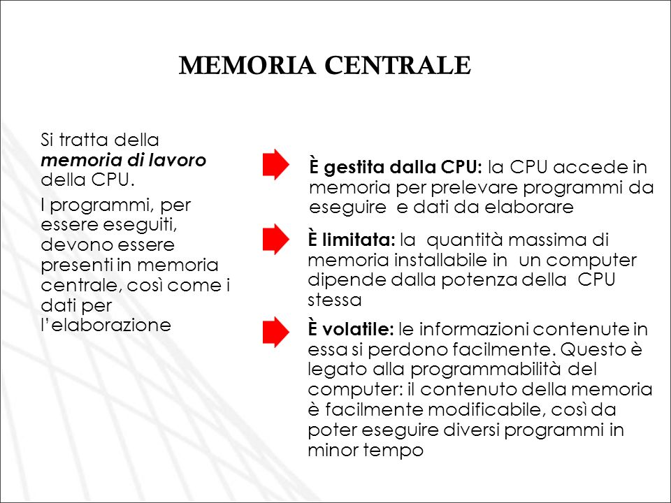 MEMORIA CENTRALE Si tratta della memoria di lavoro della CPU.