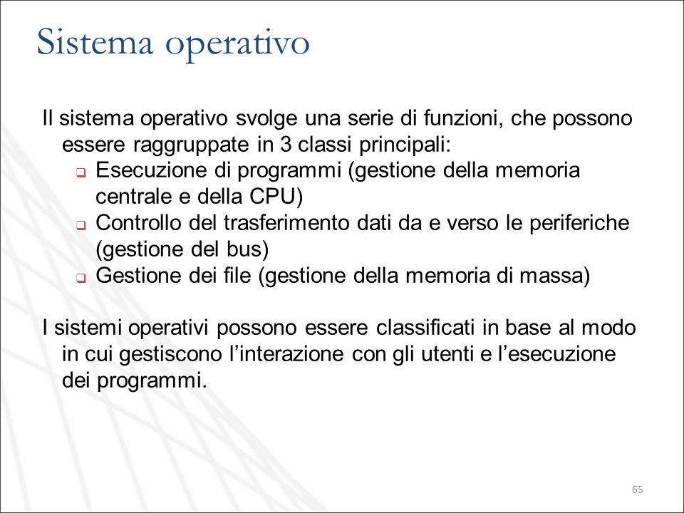 Sistema operativo Il sistema operativo svolge una serie di funzioni, che possono essere raggruppate in 3 classi principali:
