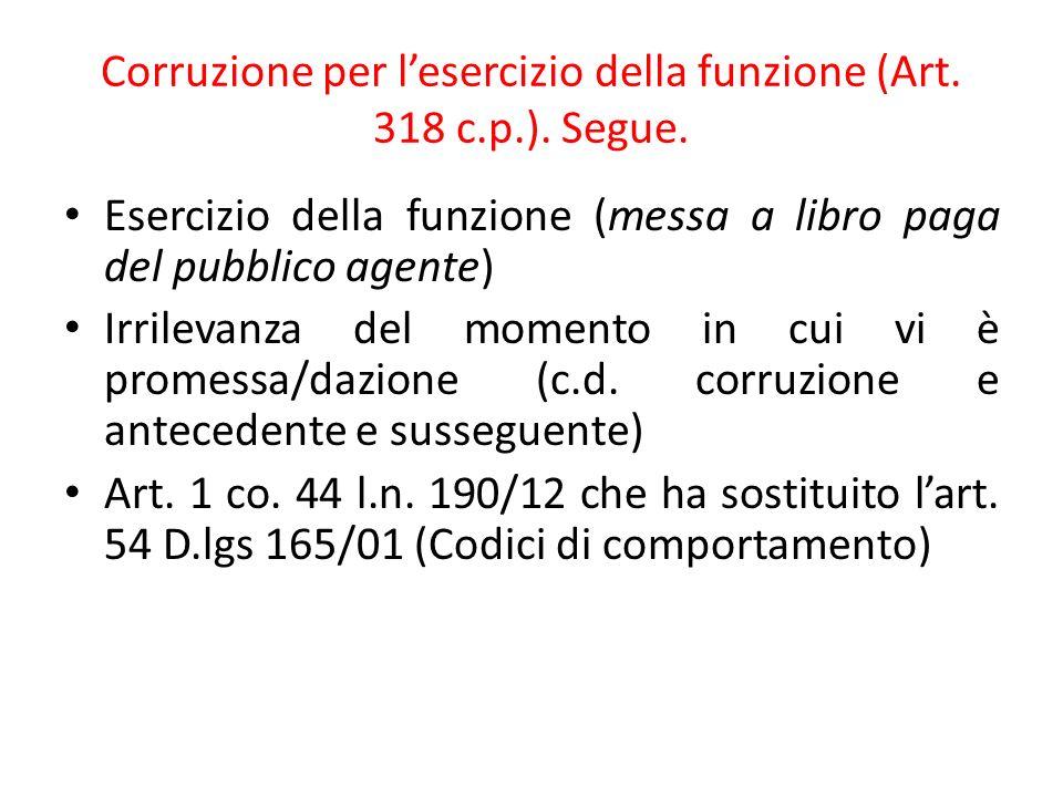 Corruzione per l'esercizio della funzione (Art. 318 c.p.). Segue.