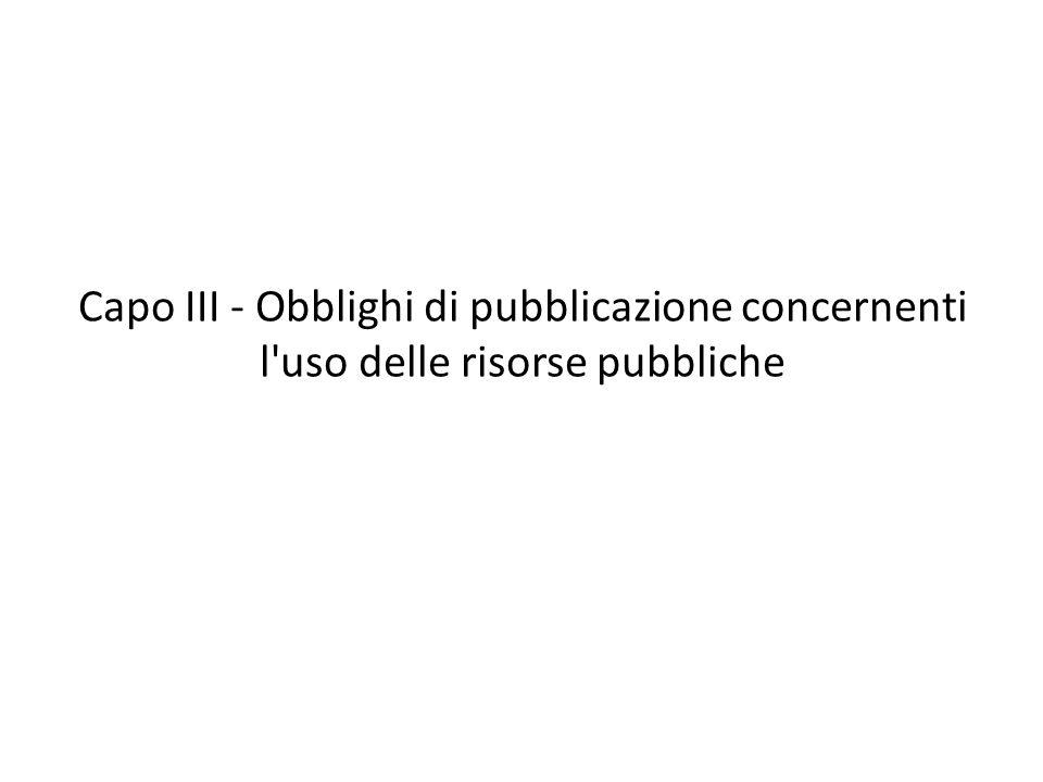 Capo III - Obblighi di pubblicazione concernenti l uso delle risorse pubbliche